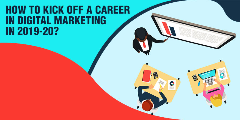 How to Kick Off a Career in Digital Marketing in 2019-20